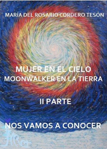 MUJER EN EL CIELO MOONWALKER EN LA TIERRA -II PARTE- NOS VAMOS A CONOCER (MUJER EN CIELO MOONWALKER EN LA TIERRA nº 2) (Spanish Edition)