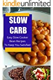 Slow Carb Slow Cooker Beans Recipes: Easy and Delicious Bean Recipes to Help You Stay Satisfied and Lose Weight