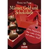 Mnner, Geld und Schokolade: Eine Geschichte ber Liebe, Erfolg und wahres Glckvon &#34;Menna van Praag&#34;