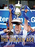 Paul Weaver Sussex County Cricket Club: The Golden Age