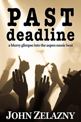 Book: Past Deadline - a blurry glimpse into the aspen music beat by John Zelazny