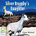 The Silver Brumby's Daughter: The Silver Brumby series, Book 2 (       UNABRIDGED) by Elyne Mitchell Narrated by Caroline Lee
