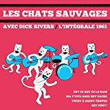 Les Chats Sauvages Avec Dick Rivers - Intégrale 1961