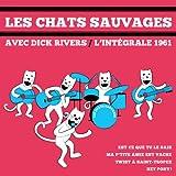 Les Chats Sauvages Avec Dick Rivers - Int�grale 1961
