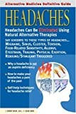 Alternative Medicine Definitive Guide to Headaches (Alternative Medicine Guides)