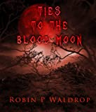 img - for TIES TO THE BLOOD MOON-- second edition book / textbook / text book
