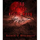TIES TO THE BLOOD MOON-- second edition ~ Robin P. Waldrop