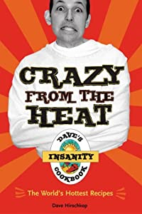 Crazy From The Heat Daves Insanity Cookbook by Ten Speed Press