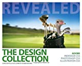 Chris Botello The Design Collection Revealed: Adobe InDesign CS5, Photoshop CS5 and Illustrator CS5