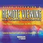Remote Viewing and Remote Influencing: The Next Evolution in Mind Power | Dennis Higgins,John La Tourrette