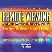 Remote Viewing and Remote Influencing: The Next Evolution in Mind Power  by Dennis Higgins, John La Tourrette Narrated by Dennis Higgins, John La Tourrette