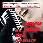 Developing Your Distinct Voice in Fiction Writing: Learn How to Write, Tips for the Serious Writers, Importance of Voice (The True Writer Book 3) | Ora Rosalin,Beyoncé Rosalin