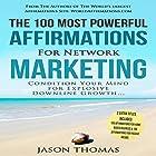 The 100 Most Powerful Affirmations for Network Marketing: Condition Your Mind for Explosive Downline Growth Hörbuch von Jason Thomas Gesprochen von: Denese Steele, David Spector