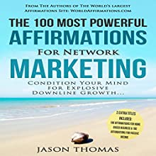 The 100 Most Powerful Affirmations for Network Marketing: Condition Your Mind for Explosive Downline Growth Audiobook by Jason Thomas Narrated by Denese Steele, David Spector