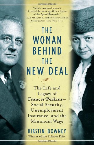 The Woman Behind the New Deal: The Life and Legacy of Frances Perkins, Social Security, Unemployment Insurance, : Kirstin Downey: 9781400078561: Amazon.com: Books