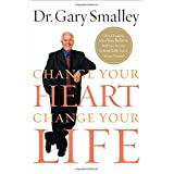 Change Your Heart,  Change Your Life: How Changing What You Believe Will Give You The Life You've Always Wantedby Dr. Gary Smalley