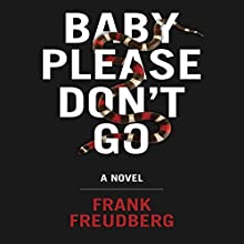 Baby Please Don't Go: A Novel Audiobook by Frank Freudberg Narrated by Joe Cirillo