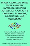 img - for School Counselors Share Their Favorite Classroom Guidance Activities: A Guide to Choosing, Planning, Conducting, and Processing (Asgw Group Activity Bok) book / textbook / text book