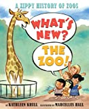 Kathleen Krull What's New? the Zoo!: A Zippy History of Zoos