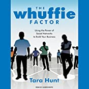 The Whuffie Factor: Using the Power of Social Networks to Build Your Business | [Tara Hunt]
