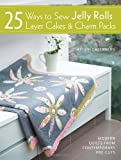 img - for 25 Ways to Sew Jelly Rolls, Layer Cakes and Charm Packs: Modern quilt projects from contemporary pre-cuts by Greenberg, Brioni (2013) Paperback book / textbook / text book