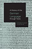img - for A History of the German Language Through Texts 1st edition by Gloning, Thomas, Young, Christopher (2013) Paperback book / textbook / text book