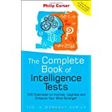 The Complete Book of Intelligence Tests: 500 Exercises to Improve, Upgrade and Enhance Your Mind Strength ~ Philip J. Carter