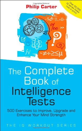 The Complete Book of Intelligence Tests: 500 Exercises to Improve, Upgrade and Enhance Your Mind Strength (IQ Workout)