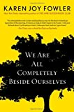 By Karen Joy Fowler We Are All Completely Beside Ourselves (Pen/Faulkner Award – Fiction) (F First E