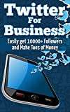 Twitter: Get 10,000+ Twitter Followers Fast and Sky Rocket Your Cash Flow Using Twitter for Business (Twitter Marketing - Entrepreneurship - Advertising ... Success - E-Commerce - Sales & Selling)