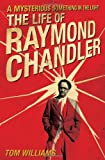 A Mysterious Something in the Light: The Life of Raymond Chandler