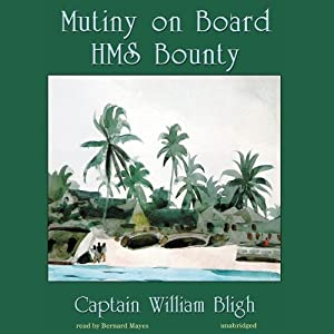 Mutiny on Board H.M.S. Bounty | [William Bligh]