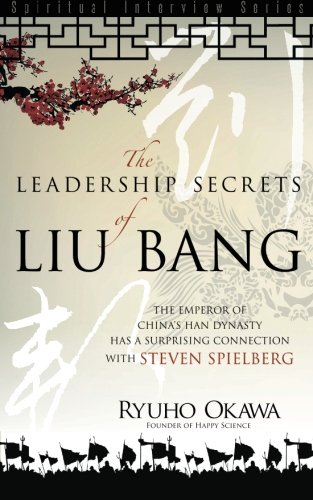 Leadership Secrets Of Liu Bang: The Emperor Of China'S Han Dynasty With A Surprising Connection With Steven Spielberg (Spiritual Interview Series)