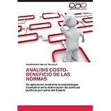 ANÁLISIS COSTO-BENEFICIO DE LAS NORMAS: Su aplicación mediante la metodología cualitativa en la elaboración de...