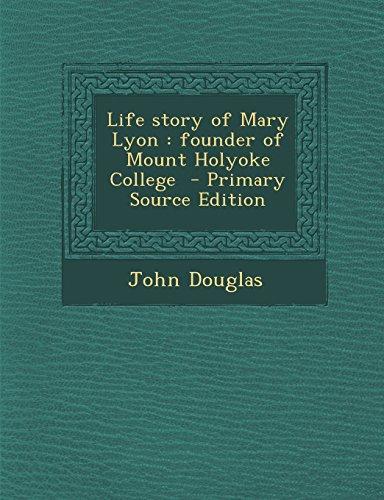Life story of Mary Lyon: founder of Mount Holyoke College
