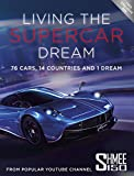 Living the Supercar Dream: 76 Cars, 14 Countries and 1 Dream