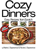 Cozy Dinners: Comfort Food Classics! (Easy Recipes from Scratch Book 6)