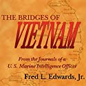 The Bridges of Vietnam: From the Journals of a U. S. Marine Intelligence Officer (       UNABRIDGED) by Fred L. Edwards, Jr. Narrated by Scott Lewis