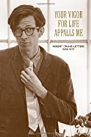 Your Vigor for Life Appalls Me: The R. Crumb Letters 1958-1977