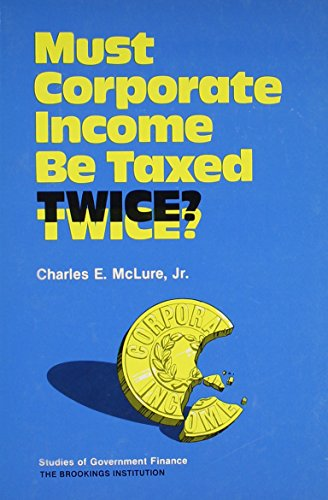 Must Corporate Income be Taxed Twice?: A Report of a Conference Sponsored by the Fund for Public Policy Research and the Brookings Institution