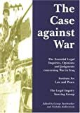 img - for The Case Against War: The Essential Legal Inquiries, Opinions and Judgements Concerning War in Iraq by Rabinder Singh (2004-09-06) book / textbook / text book