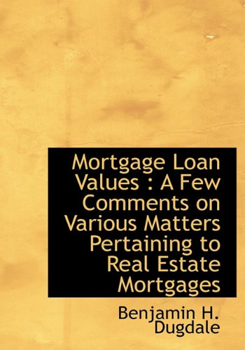 Mortgage Loan Values: A Few Comments on Various Matters Pertaining to Real Estate Mortgages
