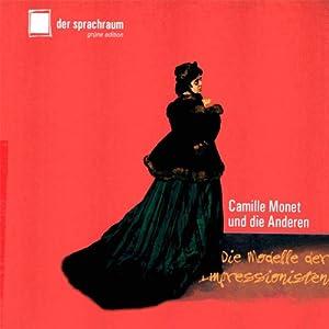 Camille Monet und die Anderen. Die Modelle der Impressionisten Hörbuch