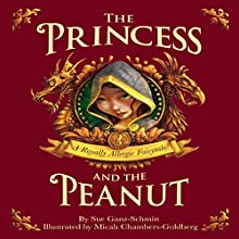 The Princess and the Peanut: A Royally Allergic Tale (       UNABRIDGED) by Sue Ganz-Schmitt Narrated by Rachel Jacobs, Tanner Bollinger
