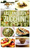 Fast And Easy Zucchini Recipes