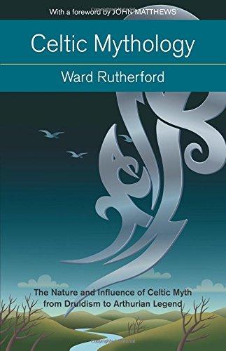 Celtic Mythology: The Nature and Influence of Celtic Myth from Druidism to Arthurian Legend (Mind, Body, Knowledge)