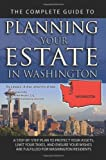 The Complete Guide to Planning Your Estate In Washington: A Step-By-Step Plan to Protect Your Assets, Limit Your Taxes, and Ensure Your Wishes Are Fulfilled for Washington Residents