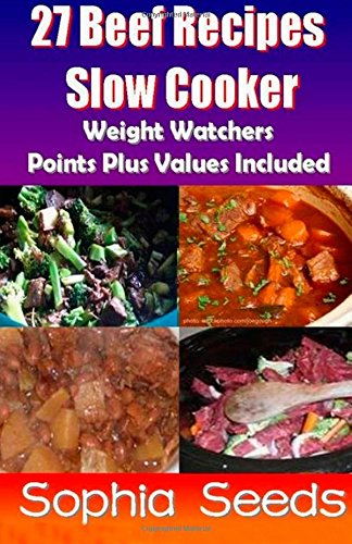 27 Beef Recipes Slow Cooker with Weight Watchers Points Plus Values Included (Go Slow Cooker Recipes) by Sophia Seeds