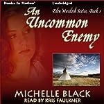 An Uncommon Enemy: Eden Murdoch, Book 1 (       UNABRIDGED) by Michelle Black Narrated by Kris Faulkner
