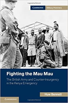Fighting the Mau Mau: The British Army and Counter-Insurgency in the